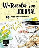 Watercolor your Journal #coloryourday: 65 Aquarell-Motive Schritt-für-Schritt und Lettering-Vorlagen: Perfekt geeignet für dein Bullet Journal, Tagebuch, Kalender und mehr