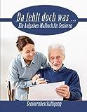 Da fehlt doch was ...: Ein Aufgaben Malbuch für Senioren (Seniorenbeschäftigung)