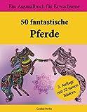 50 fantastische Pferde: Ein Ausmalbuch für Erwachsene