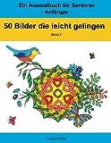 50 Bilder, die leicht gelingen, Band 2: Ein Ausmalbuch für Senioren - Anfänger