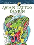 Creative Haven Asian Tattoo Design Coloring Book: (Creative Haven Coloring Books)