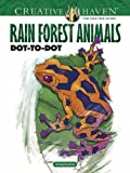 Creative Haven Rain Forest Animals Dot-To-Dot (Adult Coloring) (Creative Haven Coloring Books)
