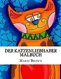 Der Katzenliebhaber Malbuch: Katze Malbuch für Erwachsene mit fesselnden Kreative Katze- Modelle und Muster
