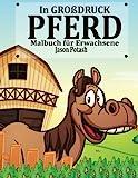 Pferd Malbuch Fur Erwachsene (In Grobdruck) (Die streßvermindernde Adult Malvorlagen)