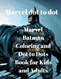 Marvel dot to dot:Marvel Batman Coloring and Dot to Dots Book for Kids and Adults