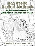 Das Große Dackel Malbuch - Malbuch Für Erwachsene mit Dackelmotiven zum Ausmalen (Band 1)