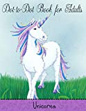 Dot to Dot Book for Adults: Unicorns: Extreme Connect The Dots (Game, Puzzle and Activity Books, Band 8)