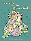 Malbuch für Erwachsene - Traumreise durch den Zauberwald: Inspiration und Entspannung (Tiere, Blumen, Vögel)