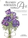 Blumenporträts von A bis Z: Ausführliche Anleitung zum Malen von 40 bezaubernden Blumenaquarellen