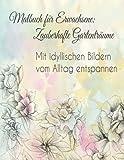 Malbuch für Erwachsene: Zauberhafte Gartenträume: Mit idyllischen Bildern vom Alltag entspannen
