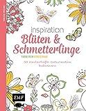 Inspiration Blüten und Schmetterlinge: 50 zauberhafte Naturmotive kolorieren - Farbe rein, Stress raus