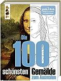 Die 100 schönsten Gemälde: Kunstgeschichte zum Ausmalen. Mit gratis E-Book Ausmalen wie ein Künstler und Online-Tutorials