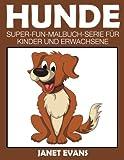 Hunde: Super-Fun-Malbuch-Serie für Kinder und Erwachsene