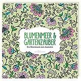 Blumenmeer & Gartenzauber: Ein Blütentraum zum Ausmalen (Malprodukte für Erwachsene)