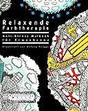 Relaxende Farbtherapie: Anti-Stress Malbuch für Erwachsene (Kompliziertes Malen)