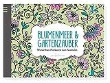 Blumenmeer & Gartenzauber: Wunderbare Postkarten zum Ausmalen (Malprodukte für Erwachsene)