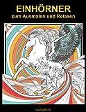 EINHÖRNER - zum Ausmalen und Relaxen: Malbuch für Erwachsene