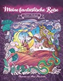 Meine fantastische Reise - Inspiriere und entspanne dich auf einer Reise in eine andere Welt: Malbuch für Erwachsene