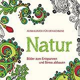 Ausmalbuch für Erwachsene: Natur: Bilder zum Entspannen und Stress abbauen