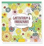 Gartentraum & Farbenzauber: Wunderbares zum Ausmalen (Malprodukte für Erwachsene)
