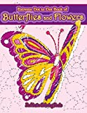 Extreme Dot to Dot Book of Butterflies and Flowers: Connect The Dots Book for Adults With Butterflies and Flowers for Ultimate Relaxation and Stress Relief (Dot-to-Dot Books for Adults)