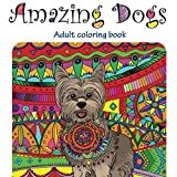 Amazing Dogs: Adult Coloring Book (Stress Relieving doodling Art & Crafts, creative Fun Drawing patterns for grownups & teens relaxation, Band 1)