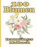 100 Blumen traumfänger Malbuch: Malbuch mit schönen Blumen, entzückenden Tieren, lustigen Charakteren und Entspannung