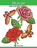 Malen nach Zahlen: Blumen zum Entspannen und Träumen, Malen und entspannen + BONUS: 26 kostenlose Malvorlagen zum Ausmalen
