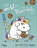 Pummeleinhorn Malbuch - Ich bin nicht dick, ich bin flauschig: Das Pummeleinhorn-Malbuch