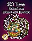 100 Tiere Malbuch zum Stressabbau für Erwachsene: Stressabbauende Tiermotive. Malbuch für Erwachsene mit Mandala-Tieren (Löwen, Elefanten, Eulen, Pferde, Hunde, Katzen und viele mehr!)