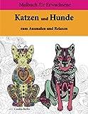 Katzen und Hunde zum Ausmalen und Relaxen: Malbuch für Erwachsene