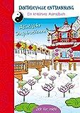 Fantasievolle Entspannung (Asien): Ein kreatives Ausmalbuch. Asiatische Impressionen.