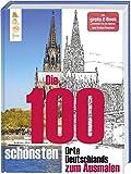 Die 100 schönsten Orte Deutschlands: Deutschland zum Ausmalen. Mit gratis E-Book 'Ausmalen wie ein Künstler' und Online-Tutorials