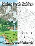 Malen Nach Zahlen Erwachsene Malbuch: Malen nach Zahlen für Erwachsene