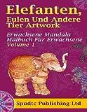 Elefanten, Eulen Und Andere Tier Artwork: Erwachsene Mandala Malbuch Für Erwachsene Volume 1