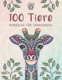 100 Tiere - Mandalas für Erwachsene: Entspannen, Stress abbauen und die Kreativität fördern mit Tiermandalas für Erwachsene