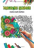 MAGISCHE BLUMEN MALEN NACH ZAHLEN: : Malbuch für Erwachsene mit 50 komplexen fantastischen Motiven zum Entspannen  Malen nach Zahlen Buch für ...   als Geburtstagsgeschenk für Mama   Oma