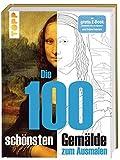 Die 100 schönsten Gemälde: Kunstgeschichte zum Ausmalen. Mit gratis E-Book 'Ausmalen wie ein Künstler' und Online-Tutorials