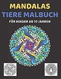 Mandalas Tiere Malbuch für Kinder ab 10 Jahren: Mandala Malbuch für Kinder ab 10-15 Jahren: Elefanten, Eulen, Pferde, Hunde, Giraffen, Delfine, Löwen und vieles mehr!