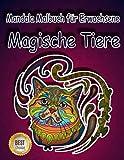 Mandala Malbuch für Erwachsene - Magische Tiere: Stressabbauende Tiermotive. Malbuch für Erwachsene mit Mandala-Tieren (Löwen, Elefanten, Eulen, Pferde, Hunde, Katzen und viele mehr!)