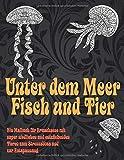 Unter dem Meer Fisch und Tier - Ein Malbuch für Erwachsene mit super niedlichen und entzückenden Tieren zum Stressabbau und zur Entspannung  🐠 🐳 🐢 🐬 🐸 🐟 🐧 🐙