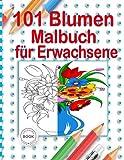 101 Blumen Malbuch für Erwachsene: Schöne Blumen Sonnenblumen, Rosen, Gänseblümchen und Veilchen mit Blumensträußen +100 Blumen und Garten Ausmalbuch Malbuch für Erwachsene Entspannung