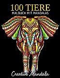 100 Tiere - Malbuch mit Mandalas: Malbuch für Erwachsene mit Mandala-Tieren. Anti-Stress Malbuch mit Elefanten, Löwen, Tiger, Hunde, Katzen, Hirsche, ... (Malbücher für Erwachsene mit Tieren, Band 4)