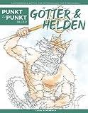 Götter & Helden - Punkt zu Punkt Bilder: Faszinierende Motive zur Entspannung und Stressabbau - Malbuch für Erwachsene (Relax mit Punkt-zu-Punkt)