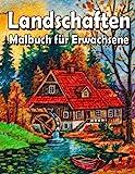 Landschaften Malbuch für Erwachsene: Mit Landschaften, Häusern, Natur, Strand, Tieren, Blumen und mehr zur Entspannung und Stressabbau !