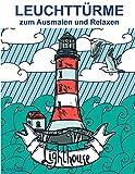 LEUCHTTÜRME - zum Ausmalen und Relaxen: Malbuch für Erwachsene