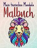 Mein tierisches Mandala Malbuch: 50 Tiermandalas für Kinder ab 6 Jahren, Kreativität fördern mit dem Mandala Malbuch für Kinder