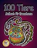 101 Tier Malbuch für Erwachsene: Stressabbauende Tiermotive. Malbuch für Erwachsene mit Mandala-Tieren (Löwen, Elefanten, Eulen, Pferde, Hunde, Katzen und viele mehr!)