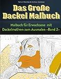 Das Große Dackel Malbuch - Malbuch Für Erwachsene mit Dackelmotiven zum Ausmalen (Band 2)
