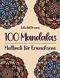 100 Mandalas: Malbuch für Erwachsene - 100 einzigartige Mandalas zur Förderung von Gelassenheit, Stressabbau und der eigenen Kreativität
